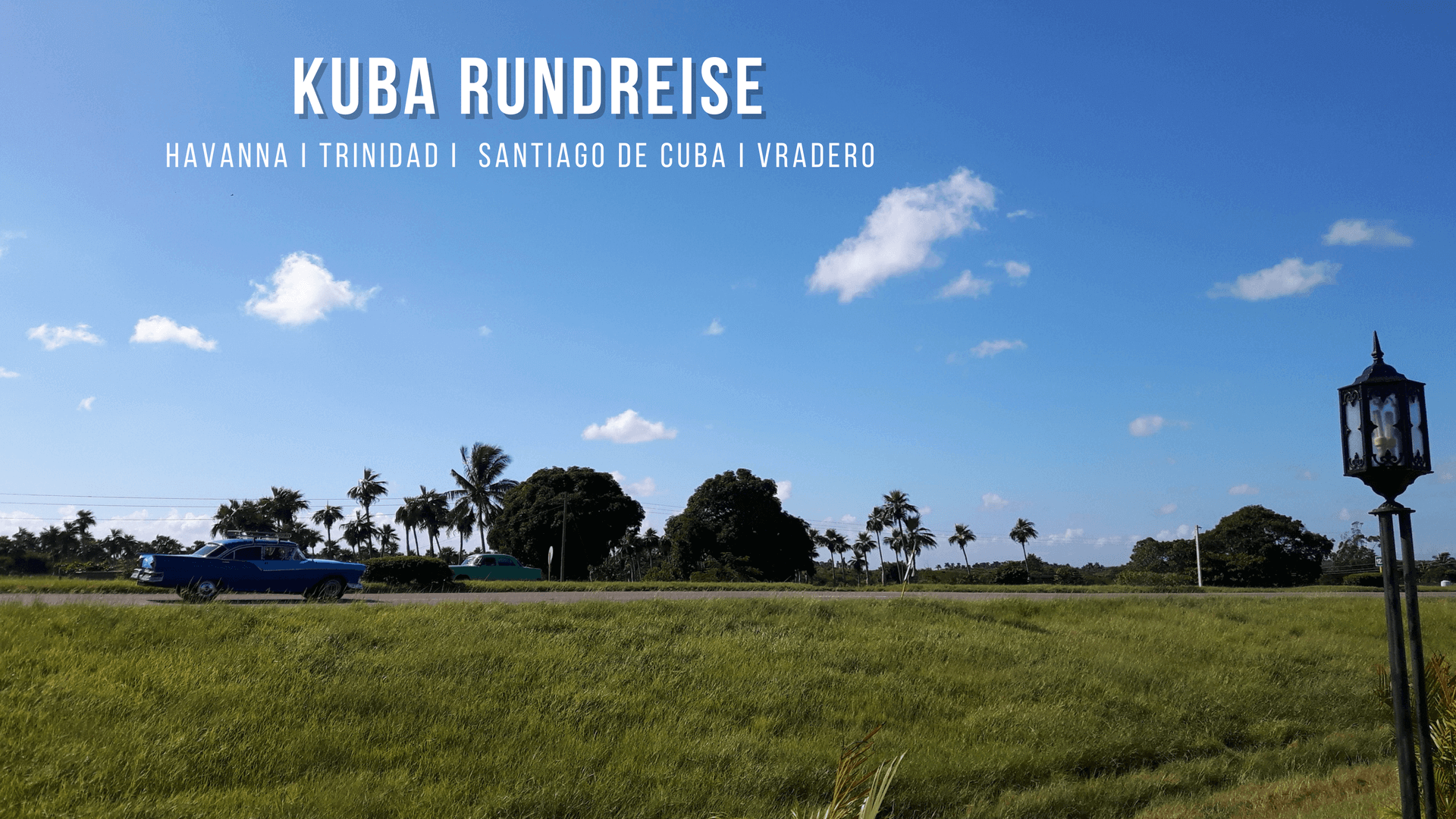 Kuba Rundreise günstig - Reisebericht & Tipps